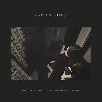 Carlos Siles - Todos mis caminos han terminado contigo