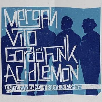 Morgan, Vito, Acid Lemon y Gordo del Funk – Entre Andenes y Salas de Espera